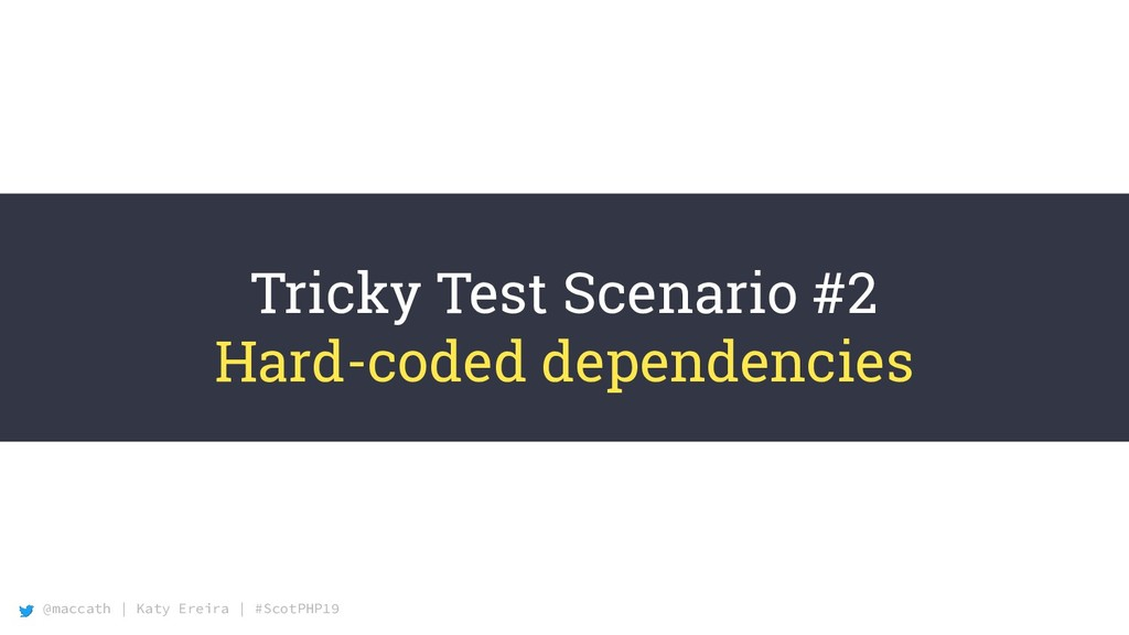 @maccath | Katy Ereira | #ScotPHP19 Tricky Test...