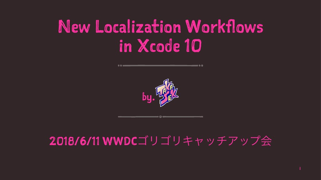 New Localization Workflows in Xcode 10 by. 2018...