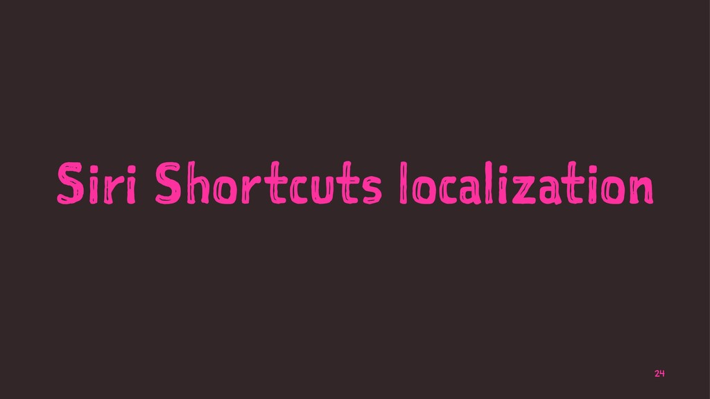 Siri Shortcuts localization 24
