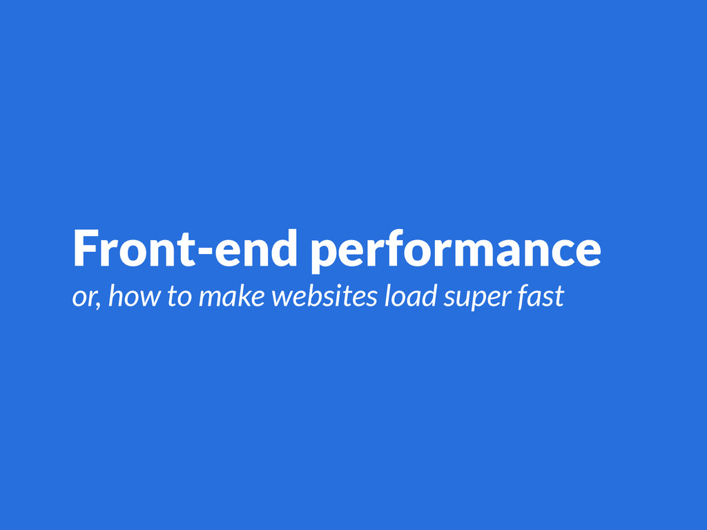 Front-end performance or, how to make websites ...