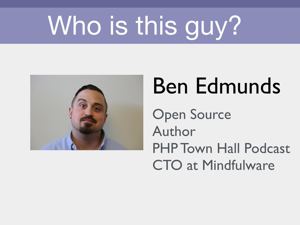 Who is this guy? Ben Edmunds Open Source Author...