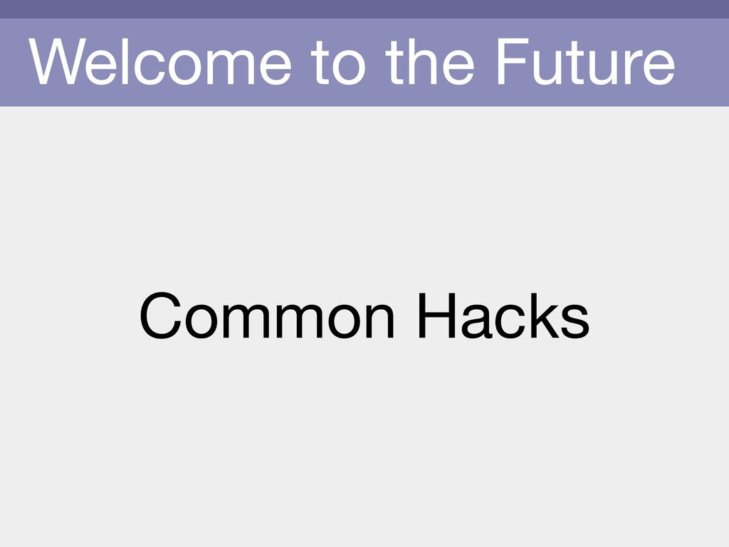 Welcome to the Future Common Hacks