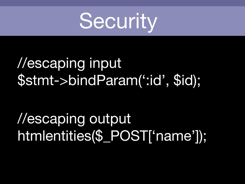 Security //escaping input  $stmt->bindParam(':i...