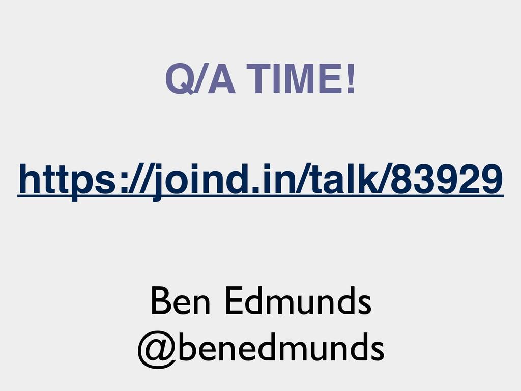 Q/A TIME! https://joind.in/talk/83929 Ben Edmun...