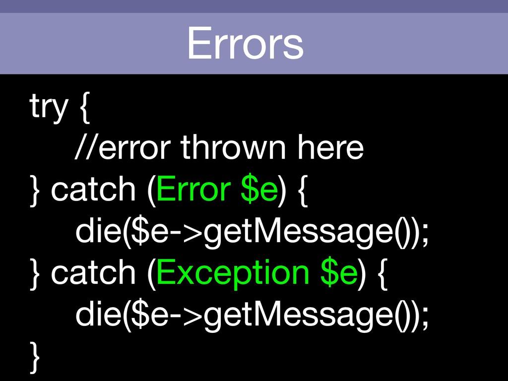 Errors try {  //error thrown here  } catch (Err...