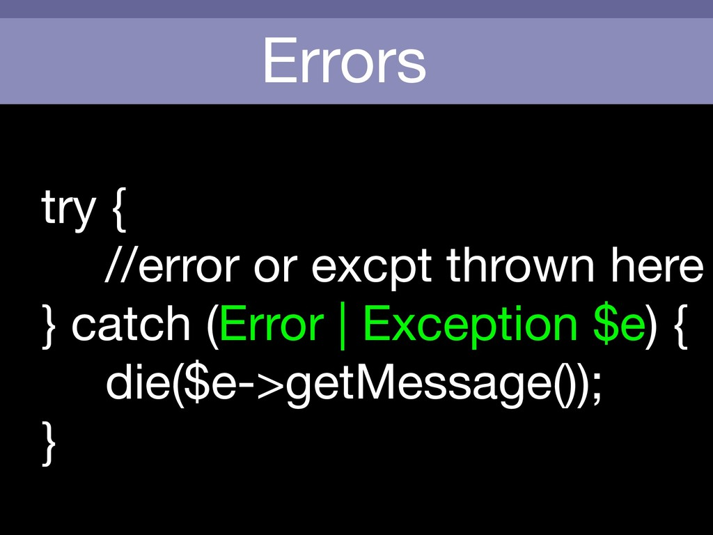 Errors try {  //error or excpt thrown here  } c...
