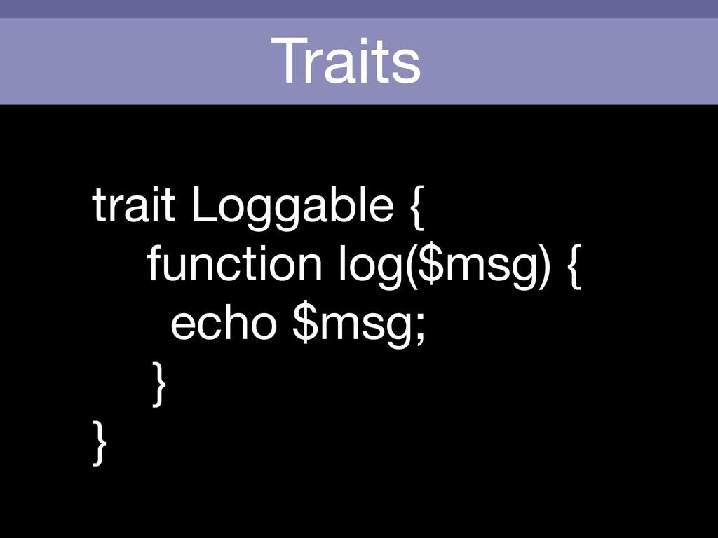 Traits trait Loggable {  function log($msg) {  ...