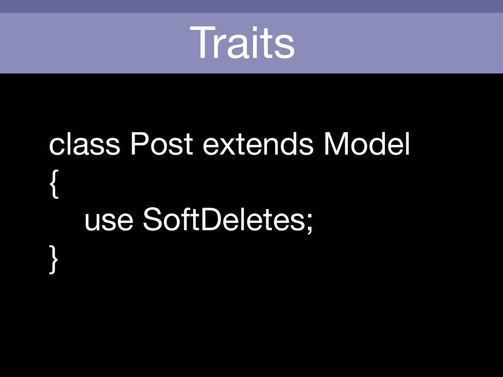 Traits class Post extends Model  {  use SoftDel...