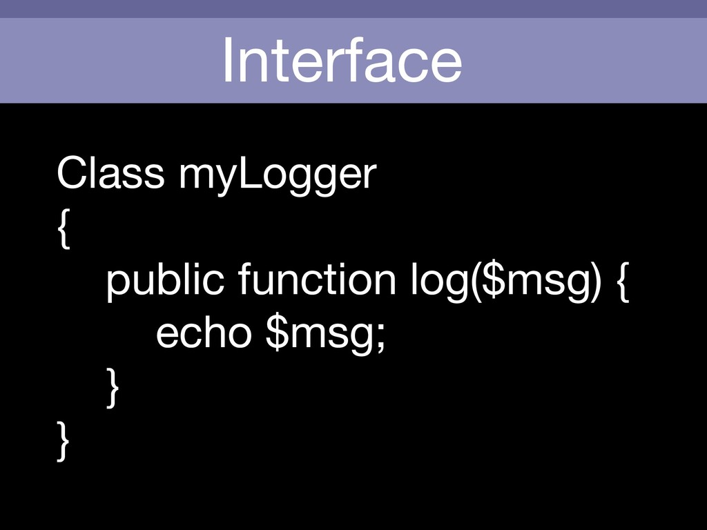 Interface Class myLogger  {  public function lo...