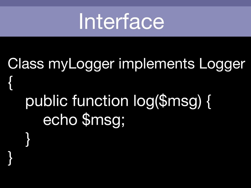 Interface Class myLogger implements Logger  {  ...