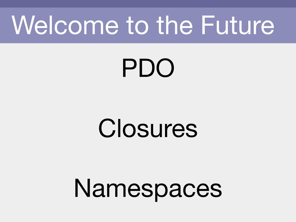 Welcome to the Future PDO  Closures  Namespaces