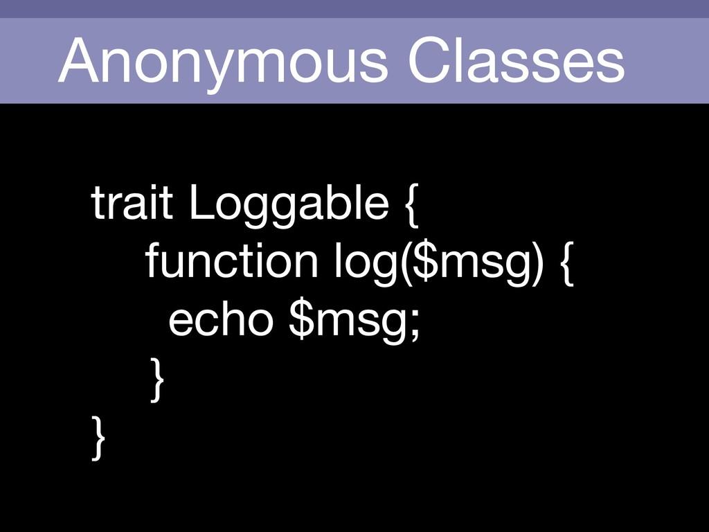 Anonymous Classes trait Loggable {  function lo...