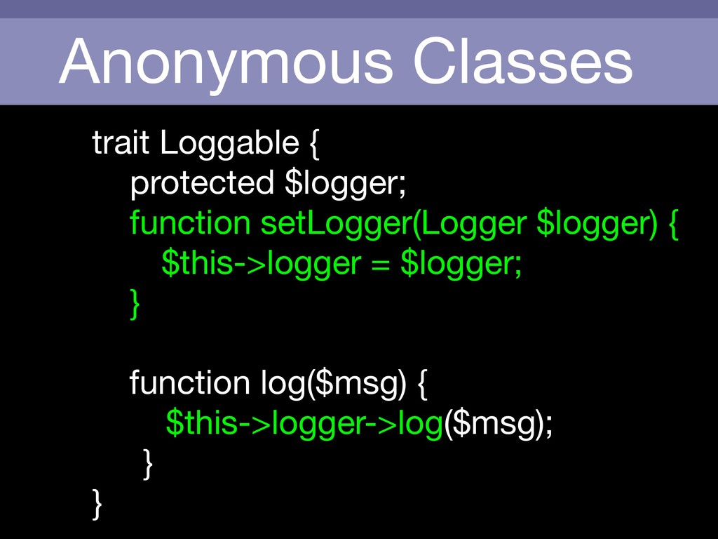 Anonymous Classes trait Loggable {  protected $...