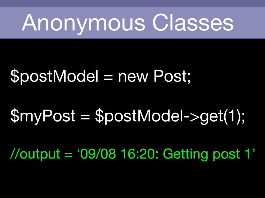 Anonymous Classes $postModel = new Post;  $myPo...