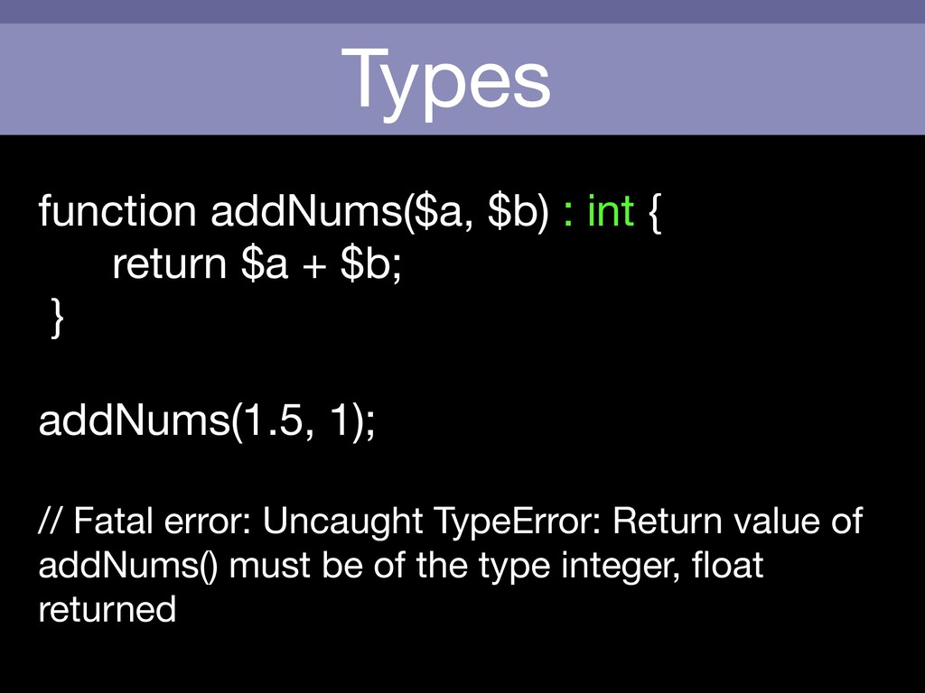 Types function addNums($a, $b) : int {  return ...