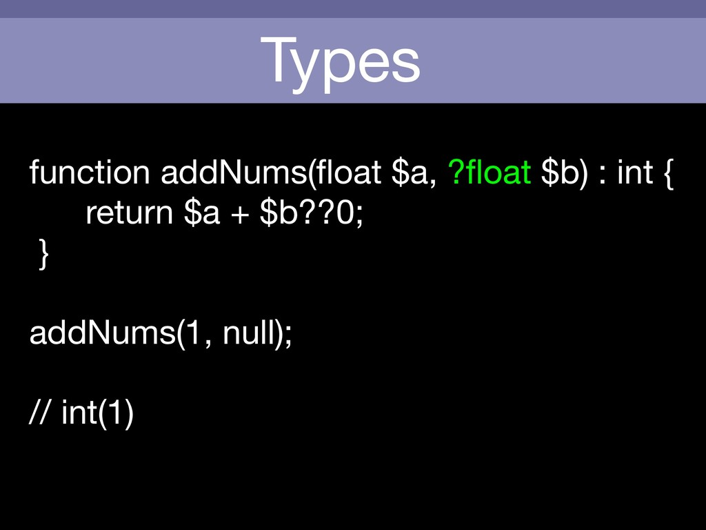 Types function addNums(float $a, ?float $b) : int...