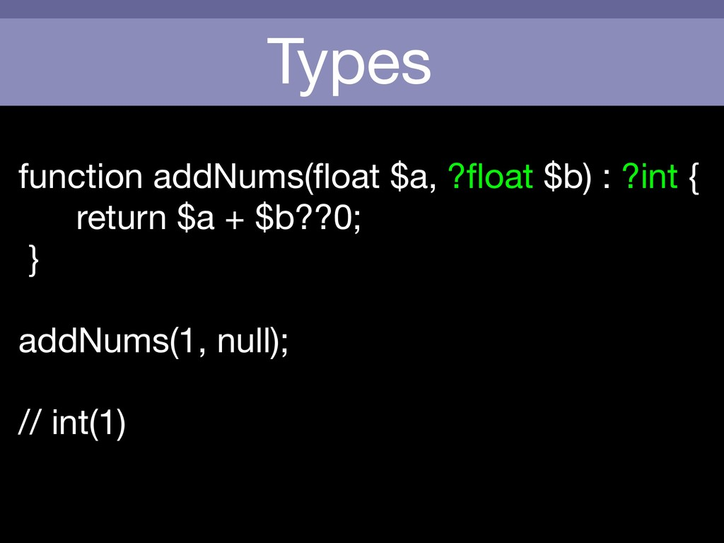 Types function addNums(float $a, ?float $b) : ?in...