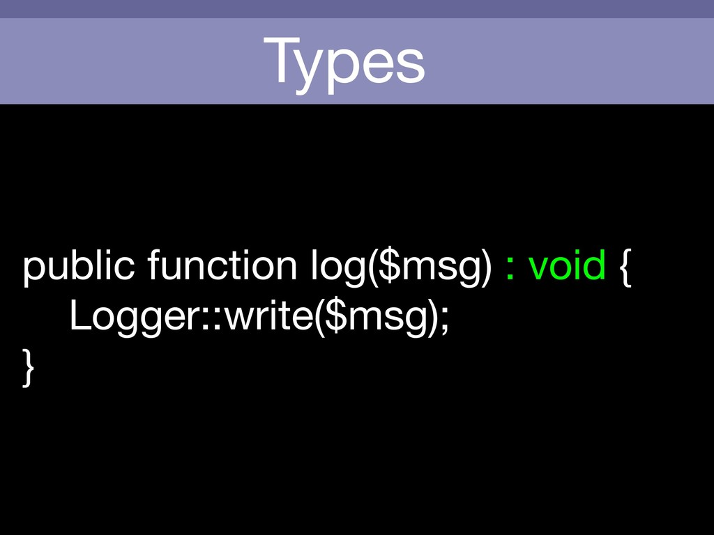 Types public function log($msg) : void {  Logge...