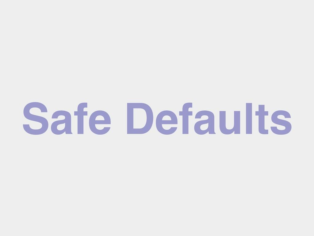 Safe Defaults