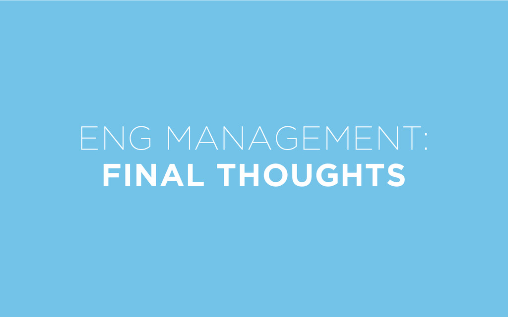 ENG MANAGEMENT: FINAL THOUGHTS