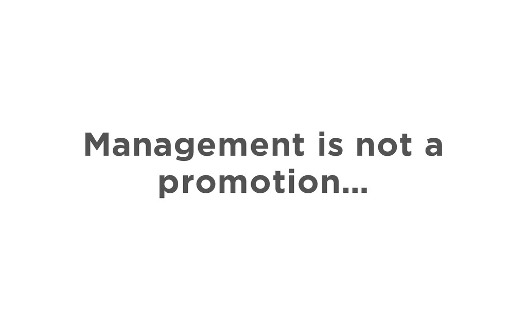 Management is not a promotion…