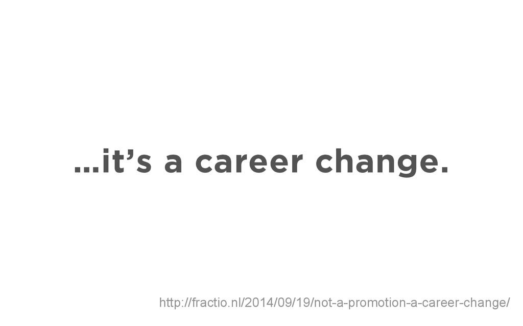 …it's a career change. http://fractio.nl/2014/0...