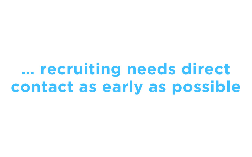 … recruiting needs direct contact as early as p...