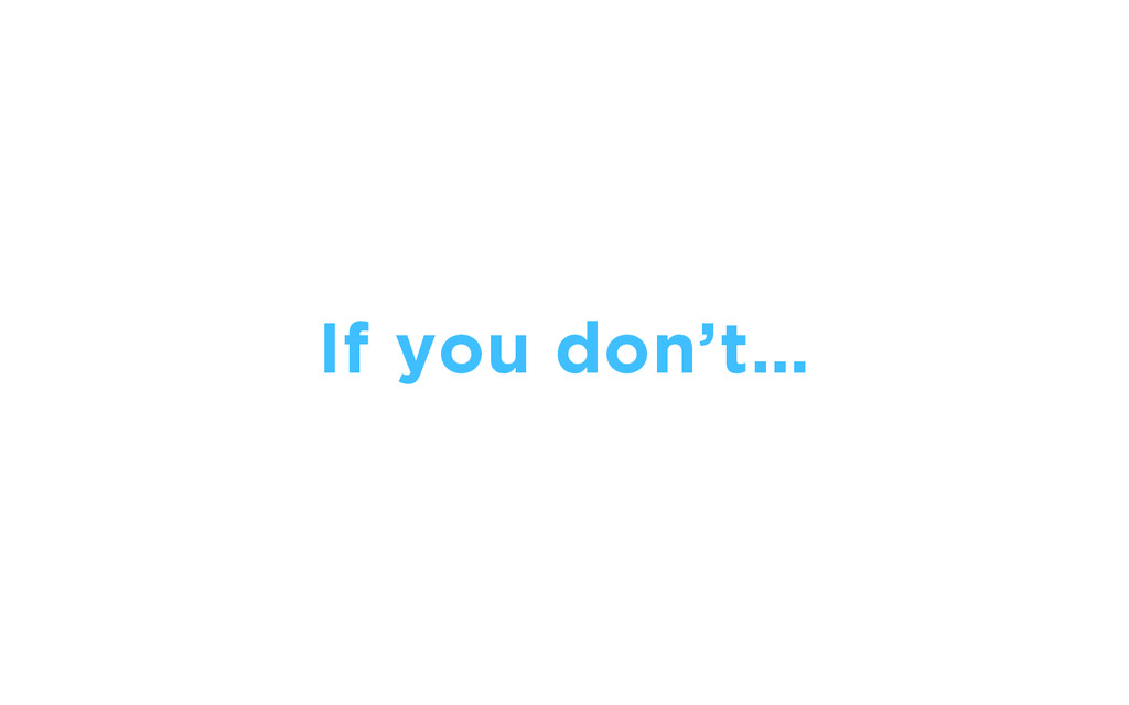 If you don't…