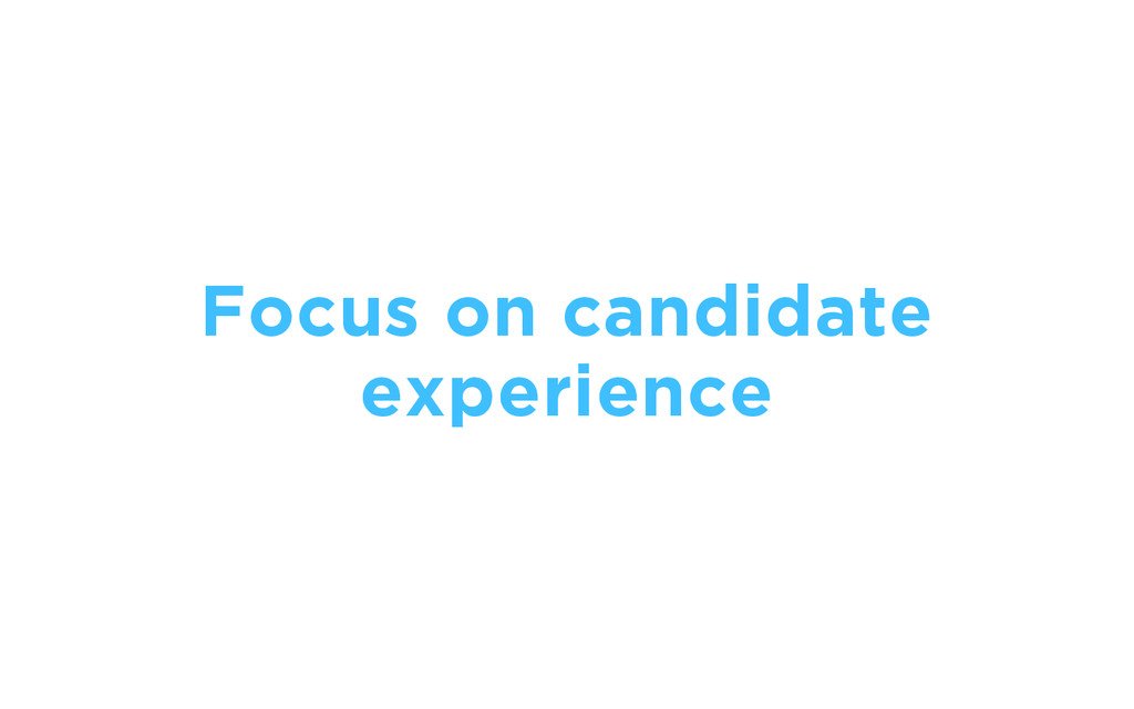 Focus on candidate experience