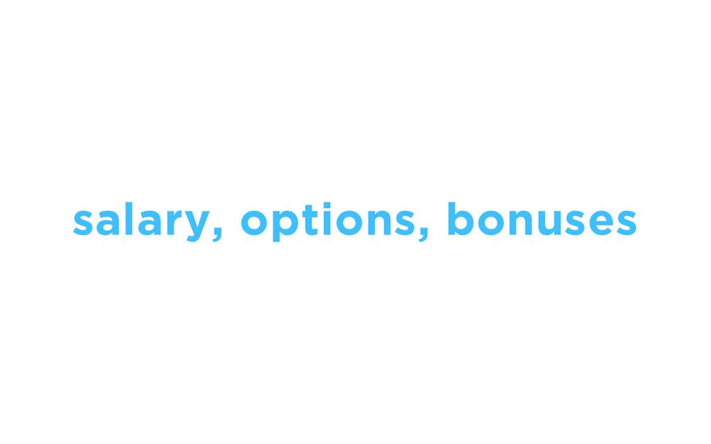 salary, options, bonuses