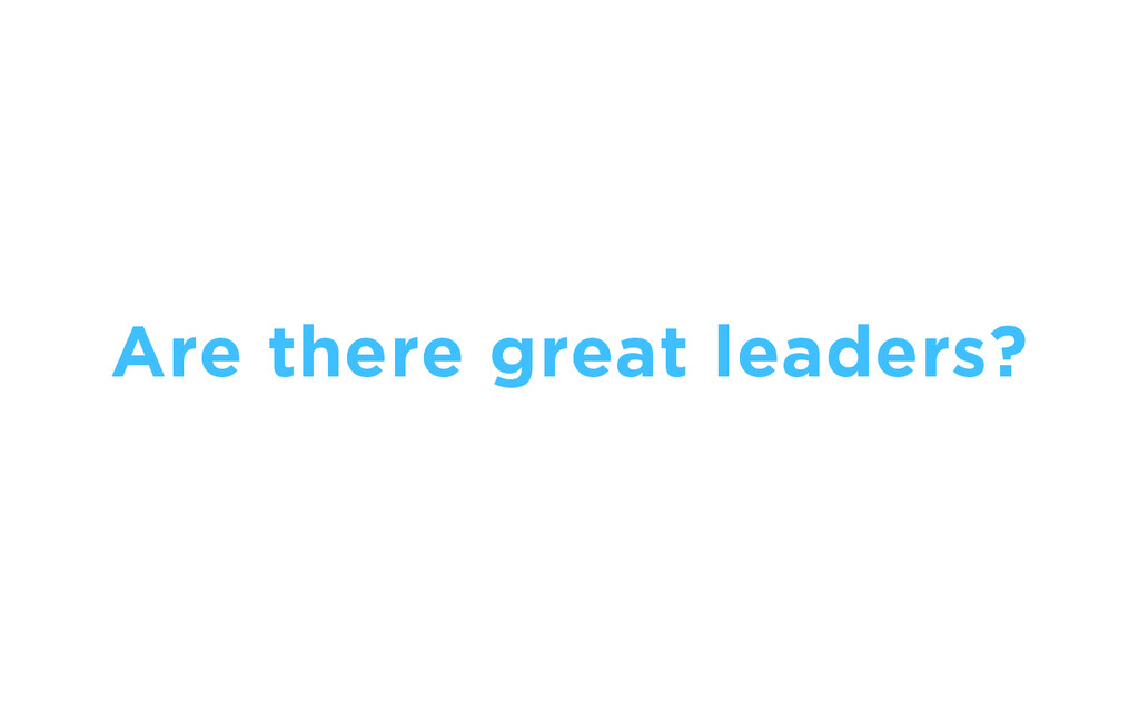 Are there great leaders?