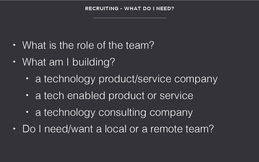 RECRUITING - WHAT DO I NEED? • What is the role...