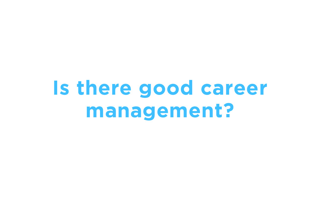 Is there good career management?