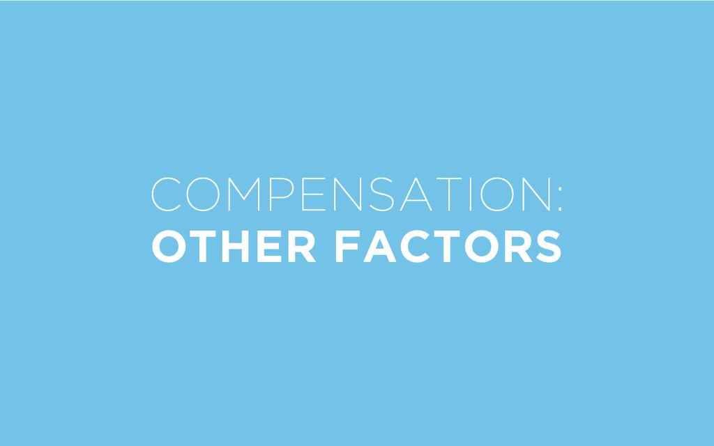 COMPENSATION: OTHER FACTORS