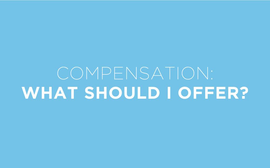 COMPENSATION: WHAT SHOULD I OFFER?