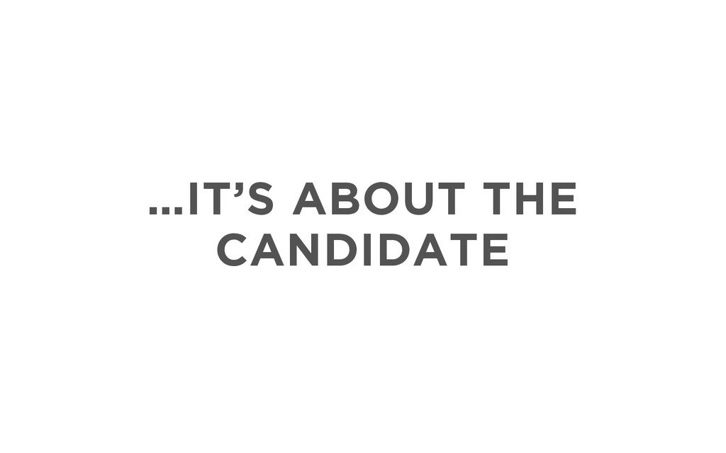 …IT'S ABOUT THE CANDIDATE