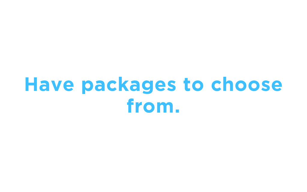 Have packages to choose from.