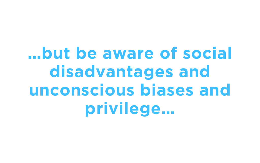 …but be aware of social disadvantages and uncon...