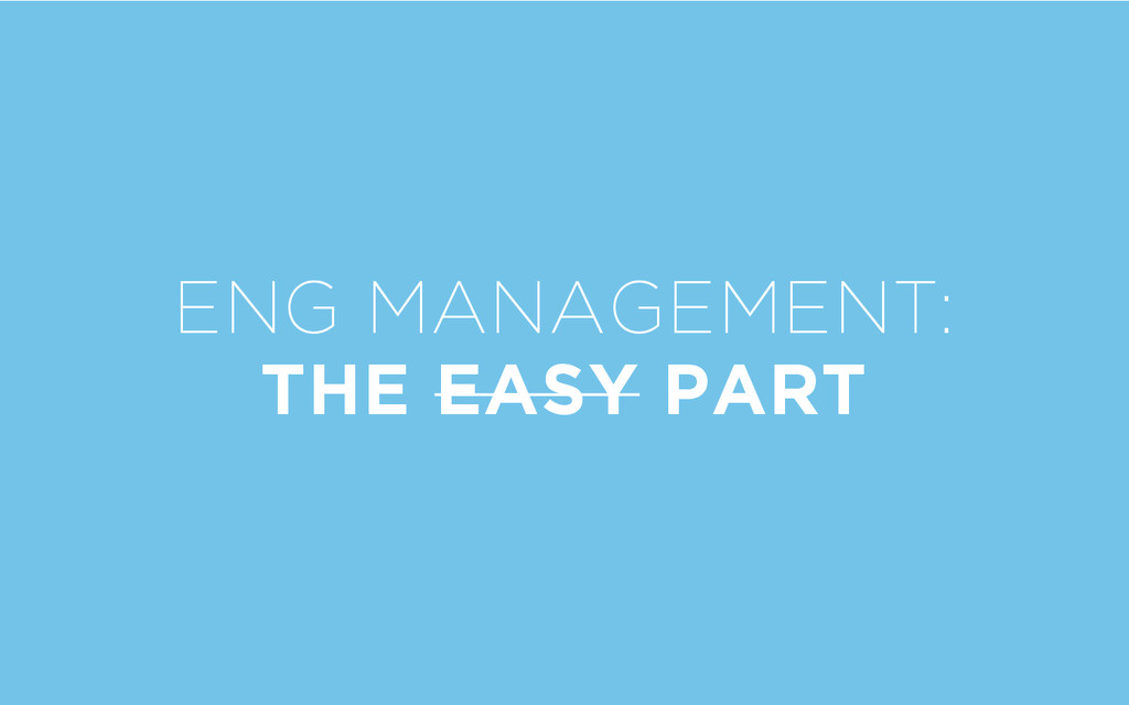 ENG MANAGEMENT: THE EASY PART