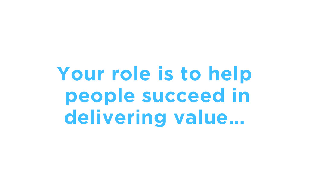 Your role is to help people succeed in deliveri...