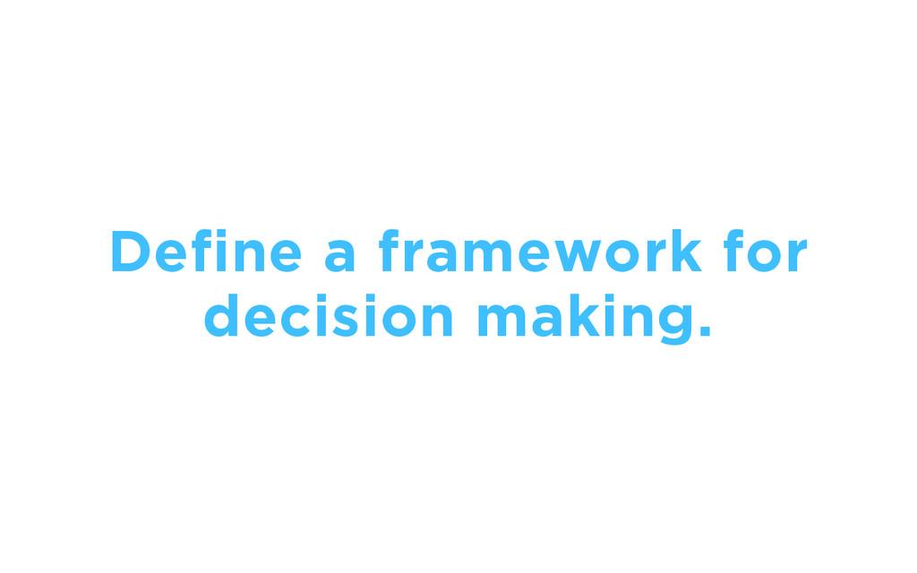 Define a framework for decision making.