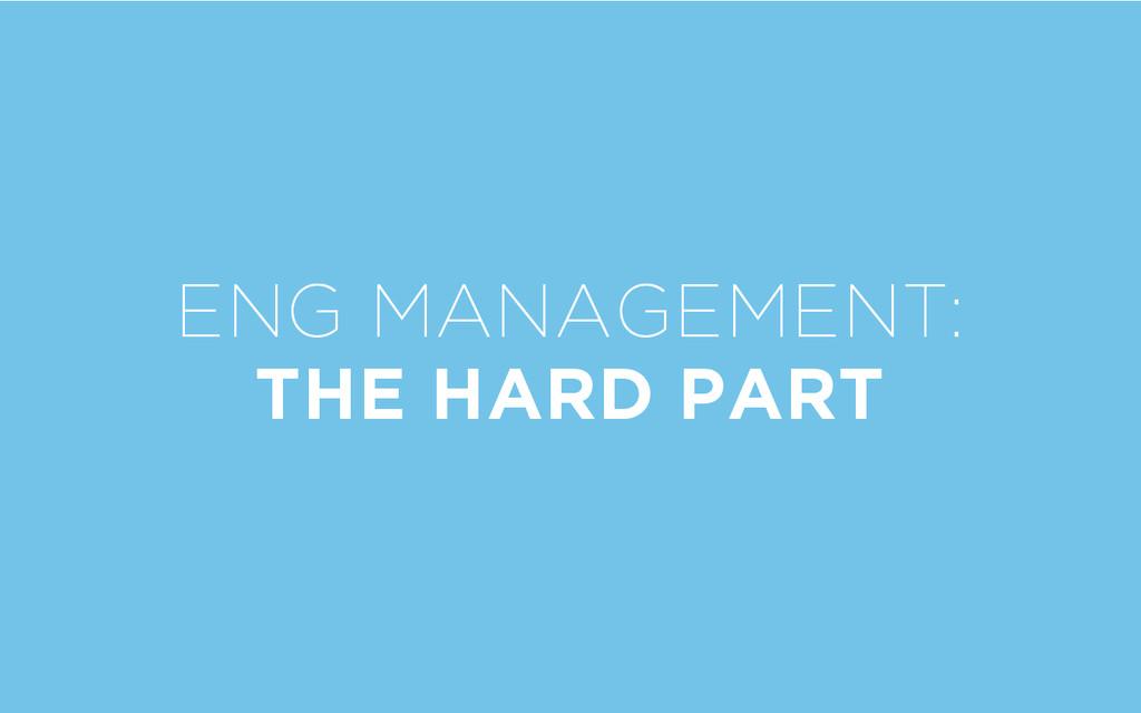 ENG MANAGEMENT: THE HARD PART