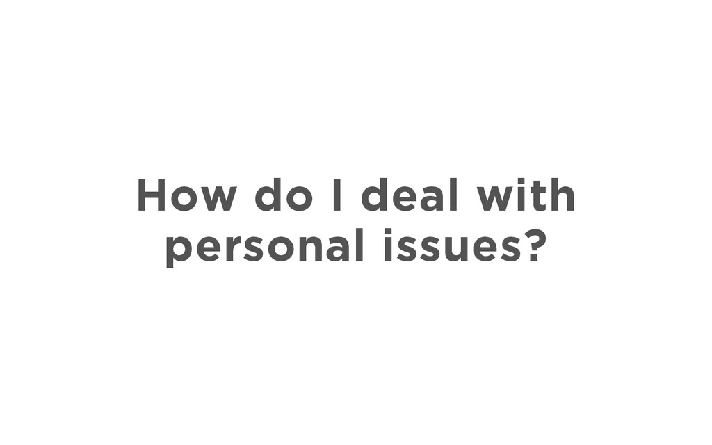 How do I deal with personal issues?