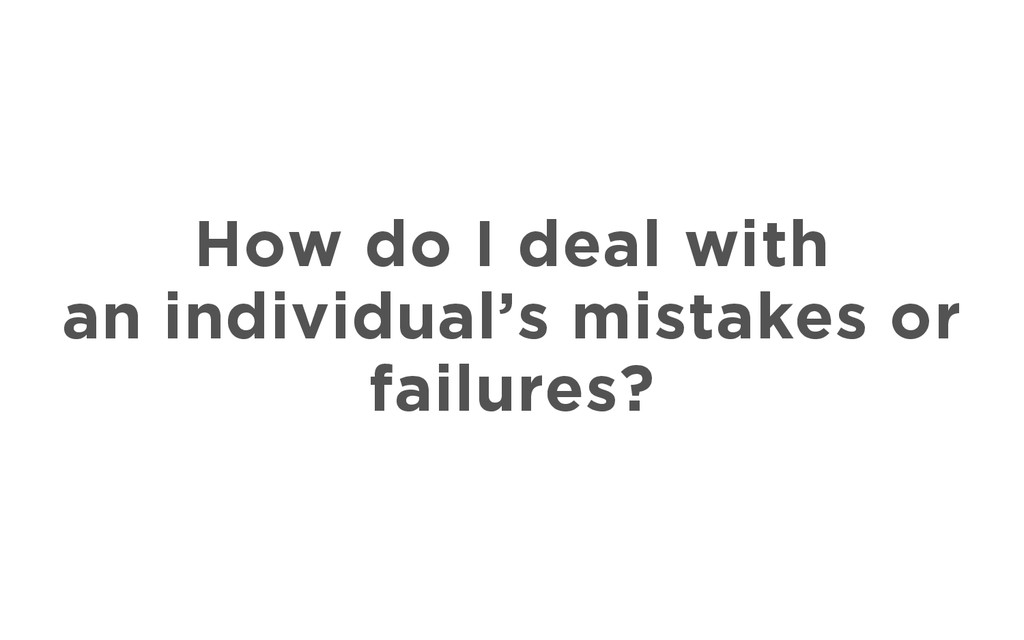 How do I deal with an individual's mistakes or ...