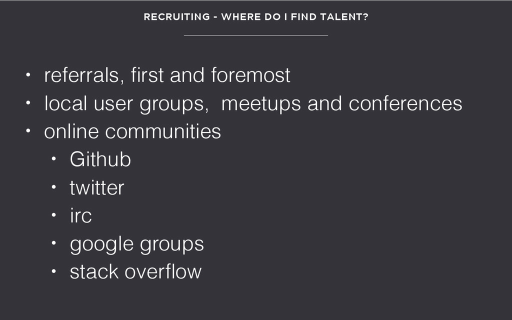 RECRUITING - WHERE DO I FIND TALENT? • referral...