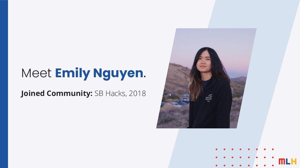 Meet Emily Nguyen. Joined Community: SB Hacks, ...