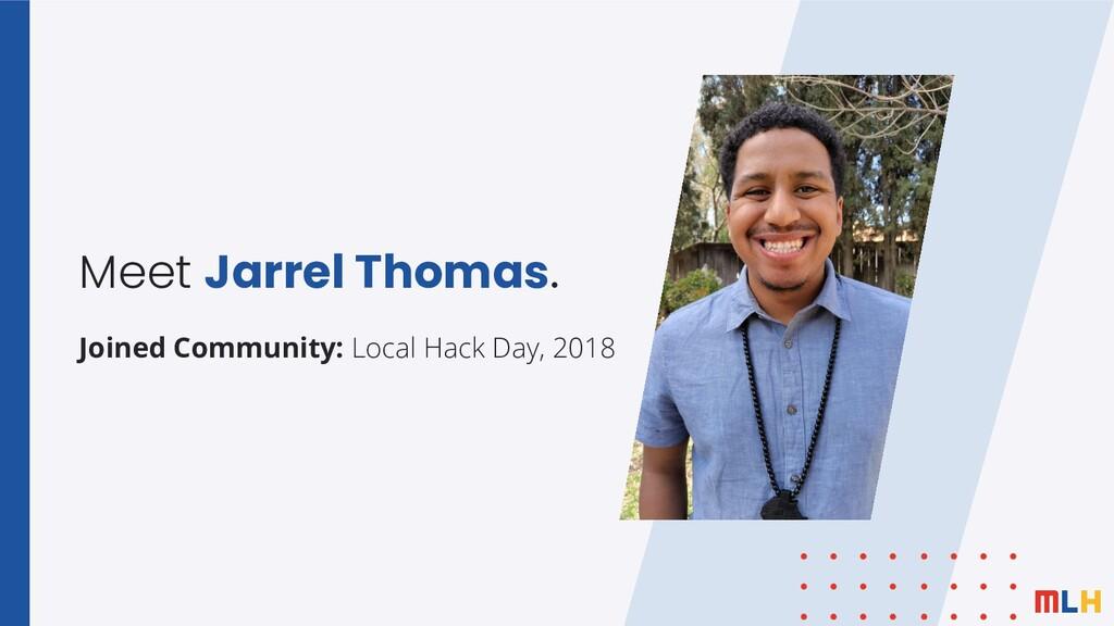 Meet Jarrel Thomas. Joined Community: Local Hac...