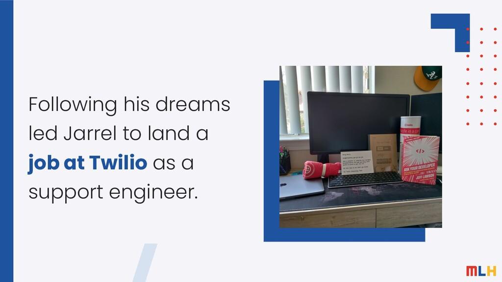 Following his dreams led Jarrel to land a job a...