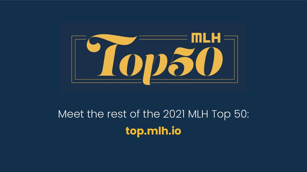 Meet the rest of the 2021 MLH Top 50: top.mlh.io