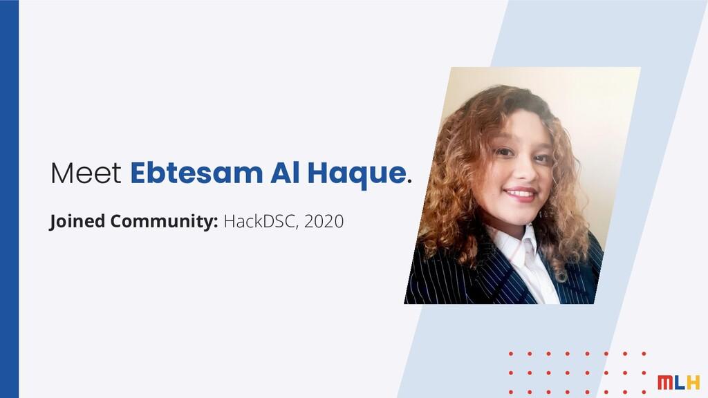 Meet Ebtesam Al Haque. Joined Community: HackDS...